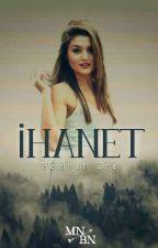 İHANET ( Tamamlandı ) by FerhatEceOfficial