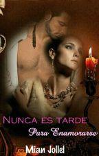 NUNCA ES TARDE PARA ENAMORARSE by Mian-Jollel