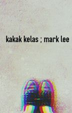 kakak kelas ; Ver.mark lee by Renraxx12