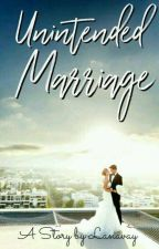 Unintended Marriage (Complete) by lanavay