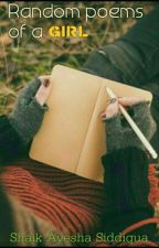 Random Poems Of A Girl by shaikayeshasiddiqua