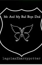 Me And MY Bad Boys Deal by legolasXharrypotter