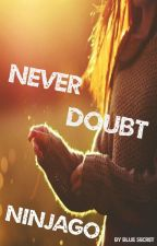 Never doubt | Ninjago [CHWILOWO ZAWIESZONE] by _Blue-Secret_