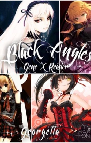 ~Black Angles~ {Gene X Reader} ~ Book 1 ~ (HOLD)