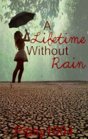 A Lifetime Without Rain by Piperbesley