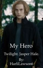 My hero (Jasper Hale fan fiction)  by HarliLawson6