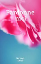 Pardonne- moi ( TOME 2) by Lunnya-swan