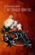 I'm stronger than you (Katsuki Bakugou x Reader) by bakuwhore