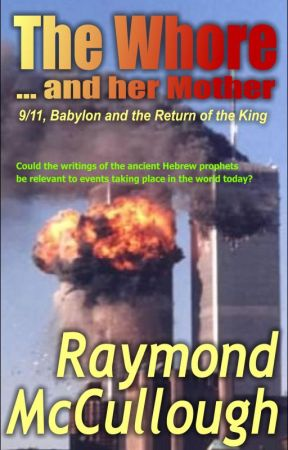 The Whore and her Mother: 9/11, Babylon and the Return of the King by RaymondMcCullough