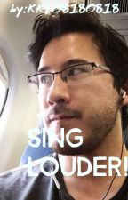 sing louder! ( markiplier X reader) by chaosiskillingme