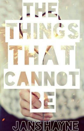 The Things That Cannot Be by JansHayne
