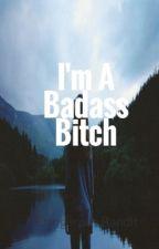 I'm a Badass Bitch by dangerous_bandit