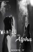 Wanted By The Alpha (On Hold) by bookin_it