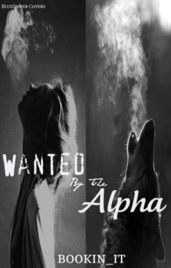 Wanted By The Alpha (On Hold)