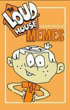 The Loud House Memes by XxLiPuiquixX