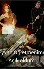 EYVAH! ÖĞRETMENİME AŞIK OLDUM (ALSEL)  by maviuzay07