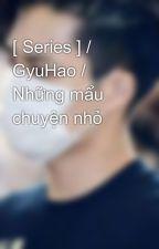 [ Series ] / GyuHao / Những mẩu chuyện nhỏ by DmddbacungXTyukai