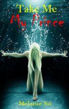 Take Me My Prince by MelanieSsi