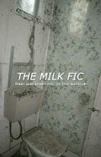 The milk fic ☹ by -PUNKFLOYD