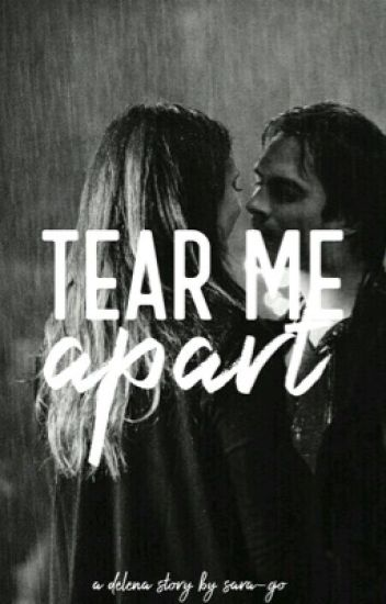 Tear me apart | a delena fanfiction ✔