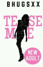 Tease Me (R18) by Bhugsxx