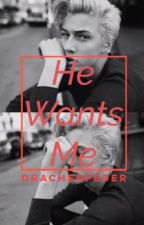 He Wants Me by Drachenfeder