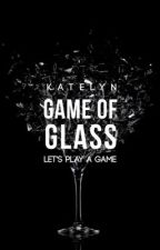 Game of Glass  by lynsgonecrazie