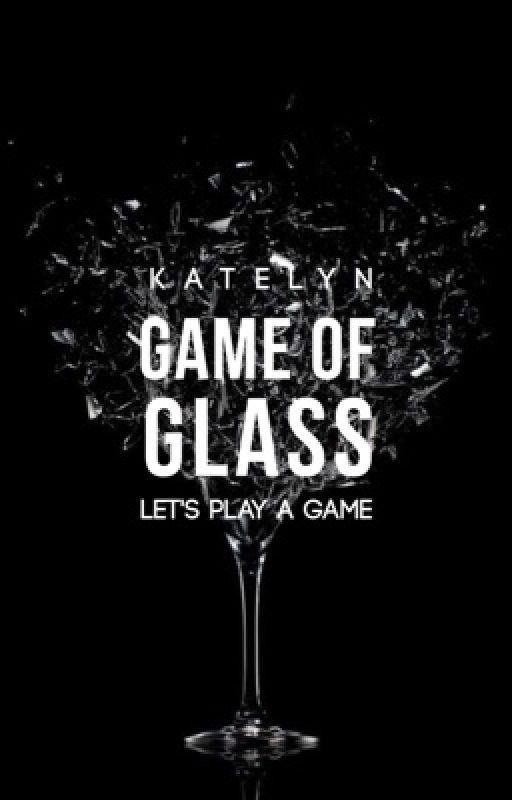 Game of Glass by readshipfangirl