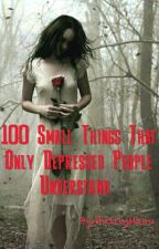100 Small Things That Only Depressed People Understand  by SheirlyManu