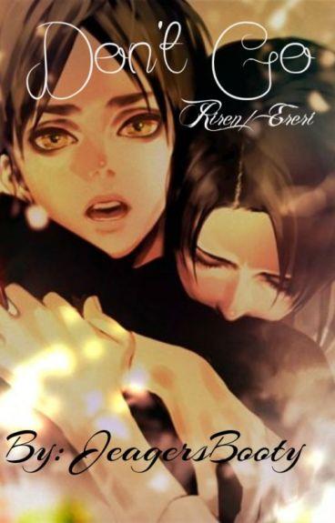 Don't Go | Riren/Ereri