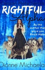 Rightful Alpha (Chosen Mate Series 3) [Completed] by Mimic-My-Howl