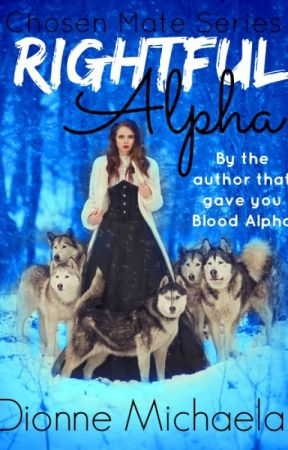 Rightful Alpha (Chosen Mate Series 3) by Mimic-My-Howl
