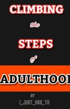 Climbing The Steps Of Adulthood by I_just_had_to