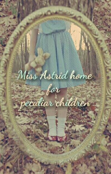Miss Astrid home for peculiar children