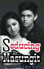 Seducing Mr. Masungit  by kriskimche