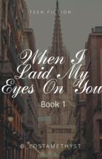 When I Laid My Eyes On You (FINISHED) by _LostAmethyst