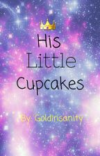 His Little Cupcakes♡ by GoldInsanity