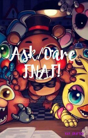 Ask/Dare FNAF! by KayTehNerd