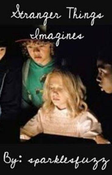 ~Stranger Things Imagines~