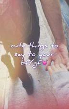 Cute Things to Say to Your Boyfriend/Girlfriend by UrRegularPotato_