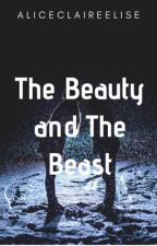 The Beauty and The Beast, tome 1, Terminé  by AliceClaireElise