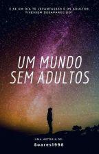 Um Mundo Sem Adultos by Soares1998