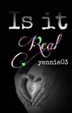 Is it real? by yennie03
