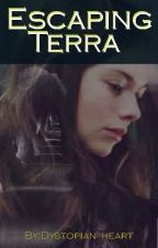 Escaping Terra (A Dystopian Novel) by Dystopian_heart