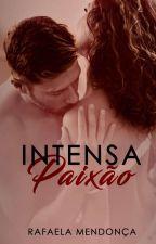 Intensa Paixão  by Mendonca_Rafaela