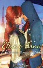 Élise e Arno - A História Nunca Contada by Bruna_Catein