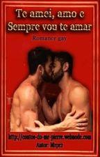 Te amei, amo e sempre vou te amar. (Romance Gay) by MrPierre2