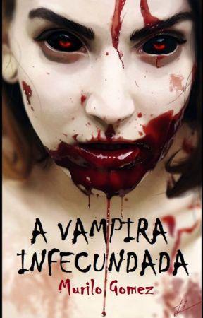 A VAMPIRA INFECUNDADA by Murilo_Gomez