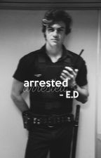 Arrested | E.D  by EverythingDolan