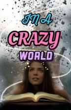 In A Crazy World  by phmwriter_